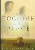 All Together in One Place: A Novel of Kinship, Courage, and Faith (Paperback)
