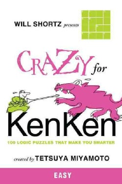 Will Shortz Presents Crazy for Kenken Easy: 100 Logic Puzzles That Make You Smarter (Paperback)
