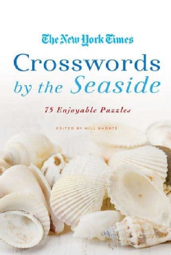 The New York Times Crosswords by the Seaside: 75 Enjoyable Puzzles (Paperback)