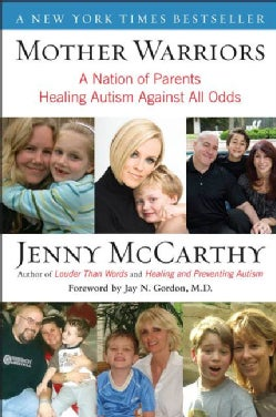 Mother Warriors: A Nation of Parents Healing Austim Against All Odds (Paperback)
