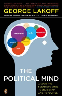The Political Mind: A Cognitive Scientist's Guide to Your Brain and Its Politics (Paperback)