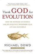 Thank God for Evolution: How the Marriage of Science and Religion Will Transform Your Life and Our World (Paperback)
