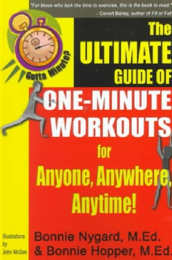 Gotta Minute?: The Ultimate Guide of 1 Minute Workouts for Anyone, Anywhere, Anytime! (Paperback)