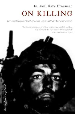 On Killing: The Psychological Cost of Learning to Kill in War and Society (Paperback)