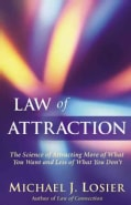 Law of Attraction: The Science of Attracting More of What You Want and Less of What You Don't (Paperback)