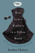 How to Be a Hepburn in a Hilton World: The Art of Living With Style, Class and Grace (Hardcover)