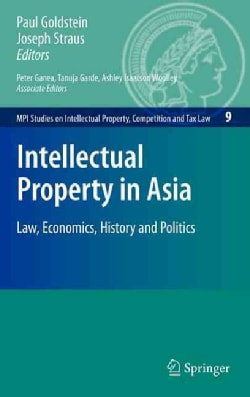 Intellectual Property in Asia: Law, Economics, History and Politics (Hardcover)