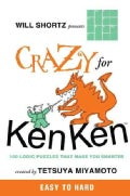 Will Shortz Presents Crazy for Kenken Easy to Hard: 100 Logic Puzzles That Make You Smarter (Paperback)