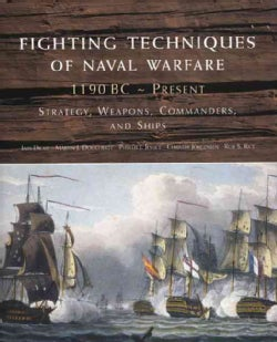 Fighting Techniques of Naval Warfare, 1190 BC - Present: Strategy, Weapons, Commanders, and Ships (Hardcover)