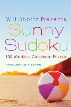 Will Shortz Presents Sunny Sudoku: 100 Wordless Crossword Puzzles (Paperback)