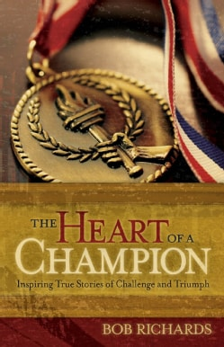 The Heart of a Champion: Inspiring True Stories of Challenge and Triumph (Paperback)