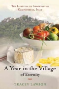 A Year in the Village of Eternity: The Lifestyle of Longevity in Campodimele, Italy (Hardcover)