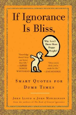 If Ignorance is Bliss, Why Aren't There More Happy People: Smart Quotes for Dumb Times (Hardcover)