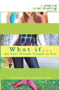 What If...all Your Friends Turned on You: A Choose Your Destiny Novel (Paperback)