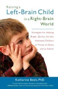 Raising a Left-Brain Child in a Right-Brain World: Strategies for Helping Bright, Quirky, Socially Awkward Childr... (Paperback)