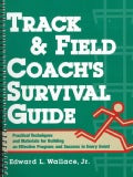 Track & Field Coach's Survival Guide: Practical Techniques and Materials for Building an Effective Program and Su... (Paperback)