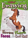 The Girls' Guide to Drawing Horses, Flowers, Faces, and Other Cool Stuff (Paperback)