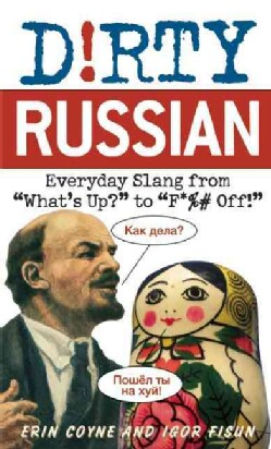 Dirty Russian: Everyday Slang from What's Up? to F*%# Off! (Paperback)