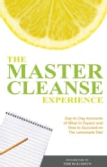 The Master Cleanse Experience: Day-to-Day Accounts of What to Expect and How to Succeed on the Lemonade Diet (Paperback)