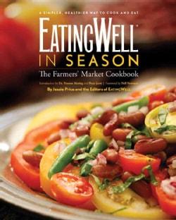 Eatingwell in Season: A Farmers' Market Cookbook (Hardcover)