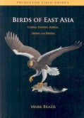 Birds of East Asia: China, Taiwan, Korea, Japan, and Russia (Paperback)