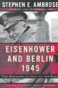 Eisenhower and Berlin, 1945: The Decision to Halt at the Elbe (Paperback)