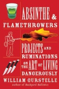 Absinthe & Flamethrowers: Projects and Ruminations on the Art of Living Dangerously (Paperback)