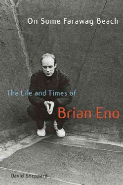 On Some Faraway Beach: The Life and Times of Brian Eno (Hardcover)