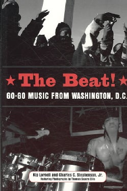 The Beat: Go-go Music from Washington, D.c. (Paperback)