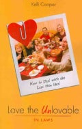 Love the Unlovable: In-Laws: How to Deal With the Less Than Ideal (Paperback)