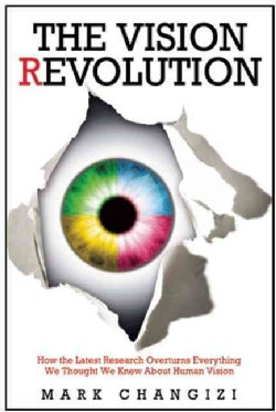 The Vision Revolution: How the Latest Research Overturns Everything We Thought We Knew About Human Vision (Hardcover)