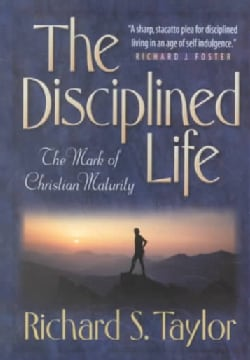 The Disciplined Life: The Mark of Christian Maturity (Paperback)