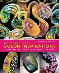 Polymer Clay Color Inspirations: Techniques and Jewelry Projects for Creating Successful Palettes (Paperback)