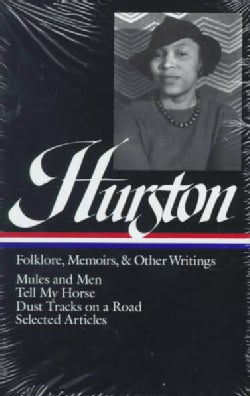 Folklore, Memoirs, and Other Writings: Mules and Men, Tell My Horse, Dust Tracks on a Road, Selected Articles (Hardcover)