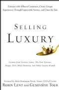 Selling Luxury: Connect with Affluent Customers, Create Unique Experiences Through Impeccable Service, and Close ... (Hardcover)
