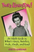That's Disgusting!: An Adult Guide to What's Gross, Tasteless, Rude, Crude, and Lewd (Paperback)