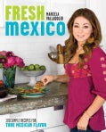Fresh Mexico: 100 Simple Recipes for True Mexican Flavor (Paperback)