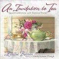 An Invitation to Tea: Special Celebrations With Treasured Friends (Hardcover)