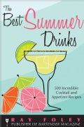 The Best Summer Drinks: 500 Incredible Cocktail and Appetizer Recipes (Paperback)