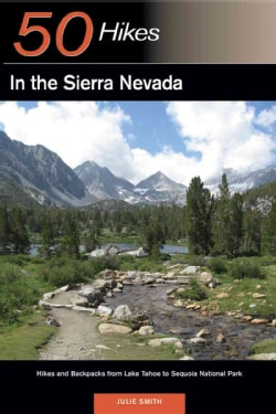 50 Hikes in the Sierra Nevada: Hikes and Backpacks from Lake Tahoe to Sequoia National Park (Paperback)