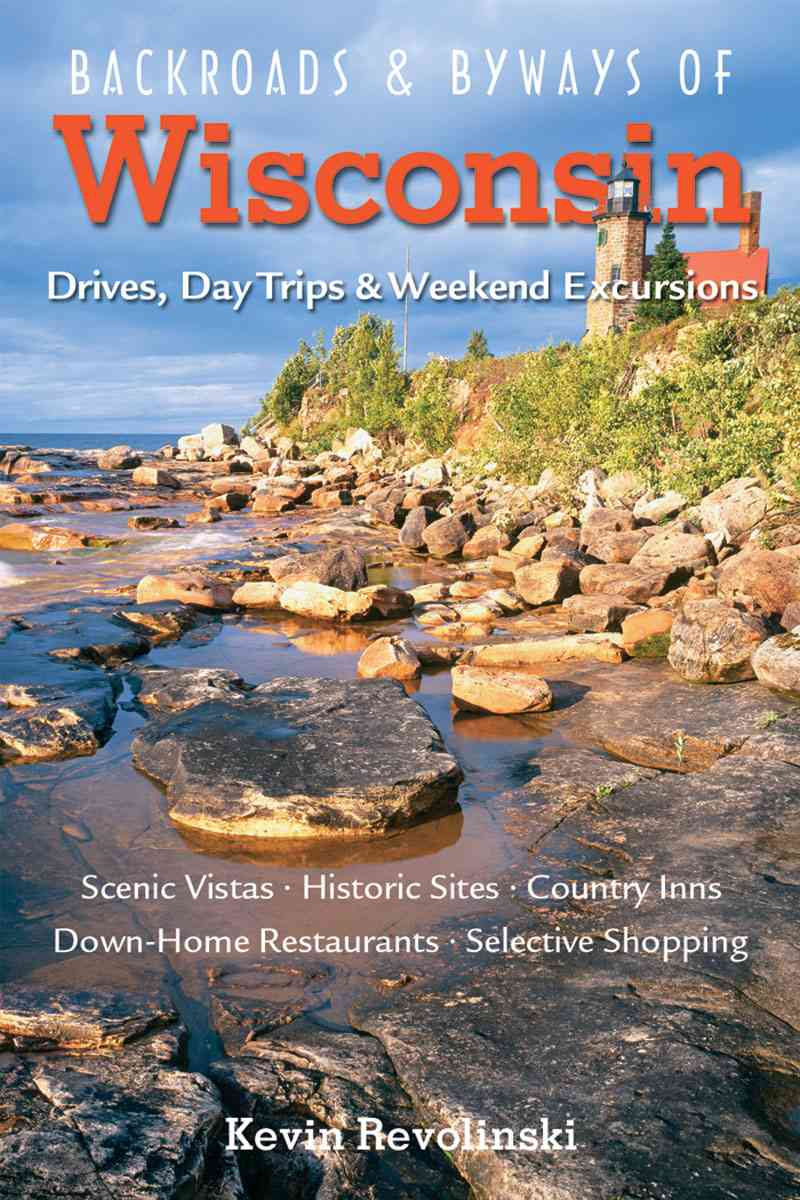 Backroads & Byways of Wisconsin: Drives, Day Trips & Weekend Excursions (Paperback)