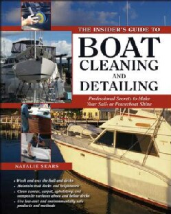The Insider's Guide to Boat Cleaning and Detailing: Professional Secrets to Make Your Sailboat or Powerboat Shine (Paperback)