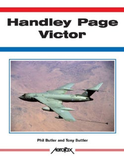 Handley Page Victor: The Crescent-Winged V-Bomber (Paperback)