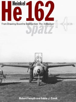 Heinkel He 162: From Drawing Board to Destruction: the Volksjager Spatz (Hardcover)