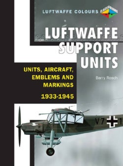 Luftwaffe Support Units: Units, Aircraft, Emblems and Markings: 1933-1945 (Paperback)