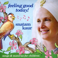 Snatam Kaur - Feeling Good Today!