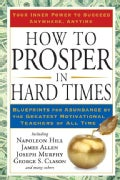 How to Prosper in Hard Times: Blueprints for Abundance by the Greatest Motivational Teachers of All Time (Paperback)