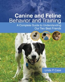 Canine and Feline Behavior and Training: A Complete Guide to Understanding Our Two Best Friends (Paperback)