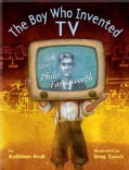 The Boy Who Invented TV: The Story of Philo Farnsworth (Hardcover)
