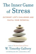 The Inner Game of Stress: Outsmart Life's Challenges and Fulfill Your Potential (Hardcover)